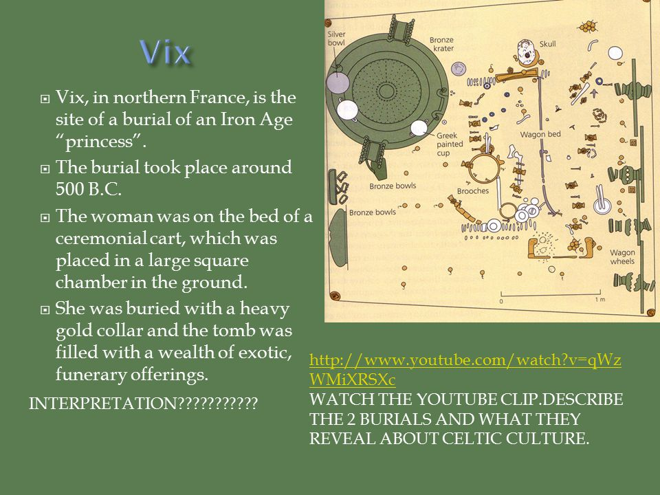  Vix, in northern France, is the site of a burial of an Iron Age princess .