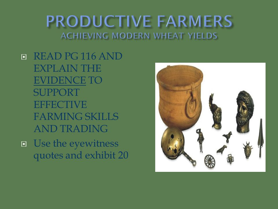  READ PG 116 AND EXPLAIN THE EVIDENCE TO SUPPORT EFFECTIVE FARMING SKILLS AND TRADING  Use the eyewitness quotes and exhibit 20