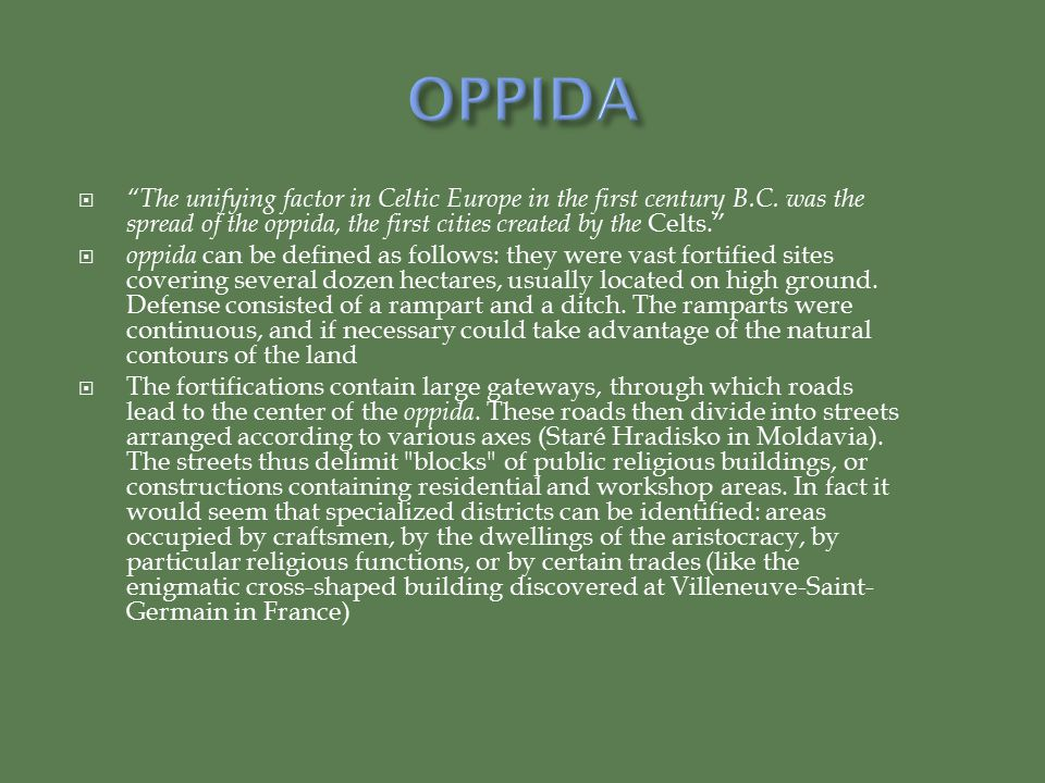 """ """"The unifying factor in Celtic Europe in the first century B.C. was the spread of the oppida, the first cities created by the Celts.""""  oppida can b"""