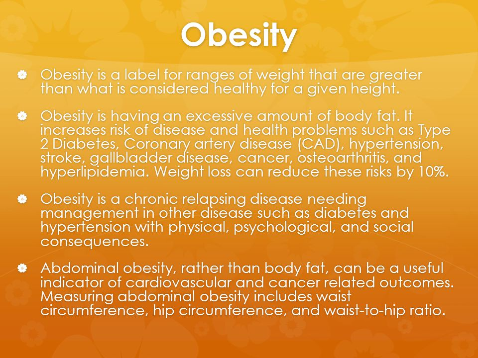 Obesity  Obesity is a label for ranges of weight that are greater than what is considered healthy for a given height.