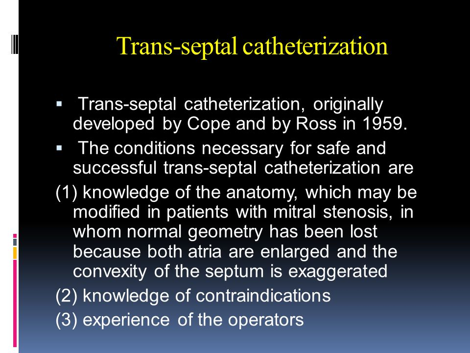 Trans-septal catheterization  Trans-septal catheterization, originally developed by Cope and by Ross in 1959.