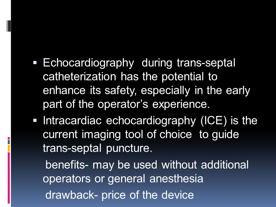  Echocardiography during trans-septal catheterization has the potential to enhance its safety, especially in the early part of the operator's experience.