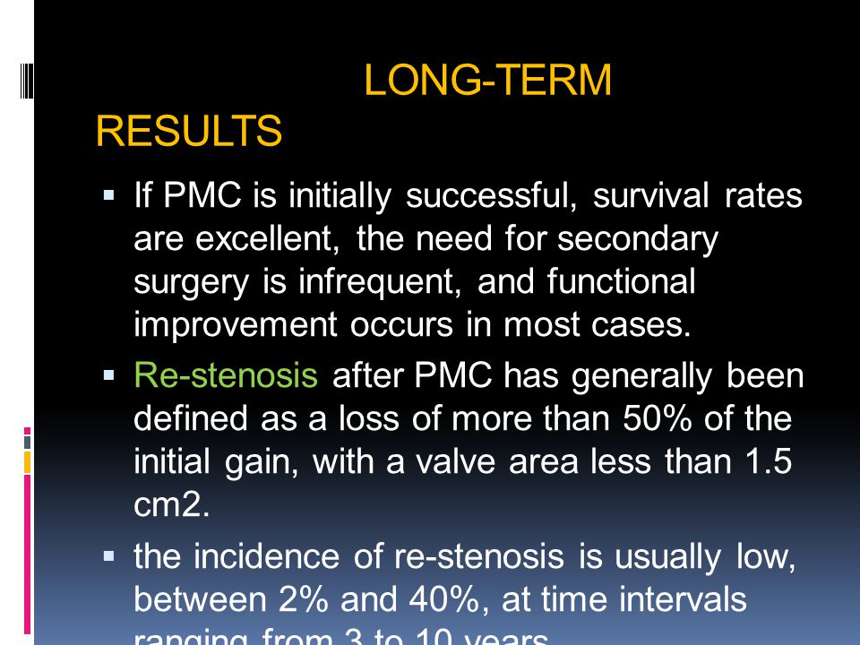 LONG-TERM RESULTS  If PMC is initially successful, survival rates are excellent, the need for secondary surgery is infrequent, and functional improvement occurs in most cases.