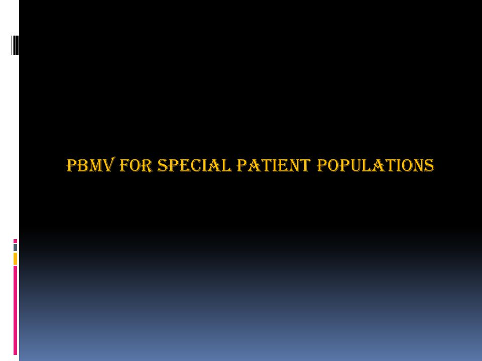 PBMV for Special Patient Populations