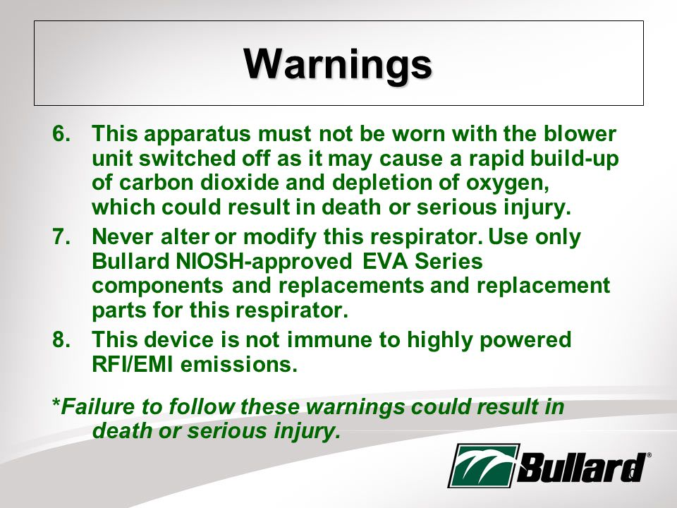 10 Warnings 6.This apparatus must not be worn with the blower unit switched off as it may cause a rapid build-up of carbon dioxide and depletion of oxygen, which could result in death or serious injury.