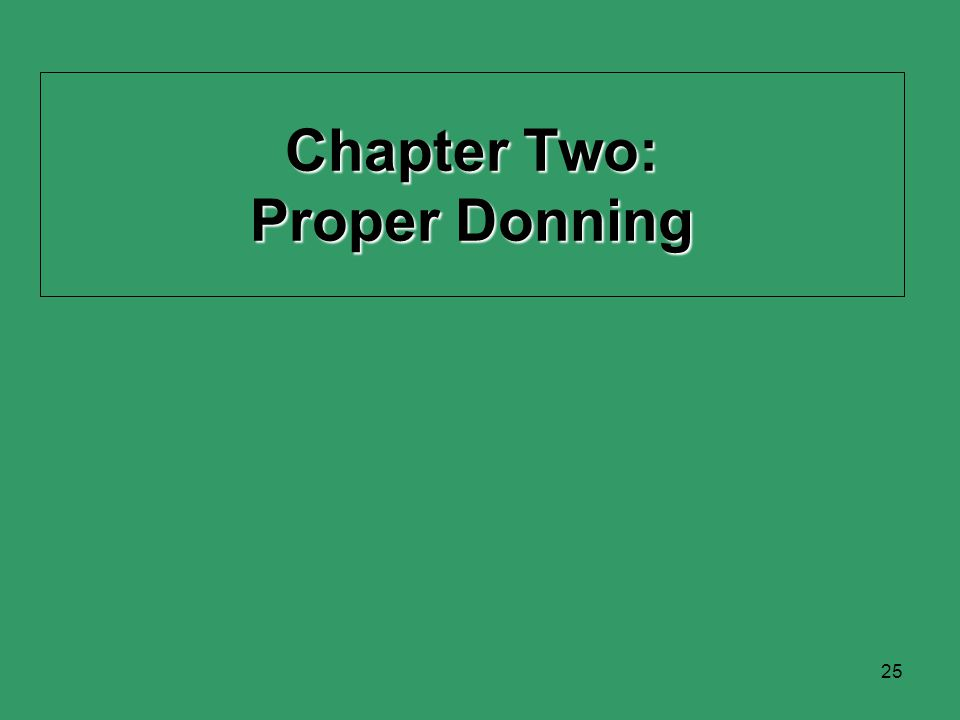 25 Chapter Two: Proper Donning
