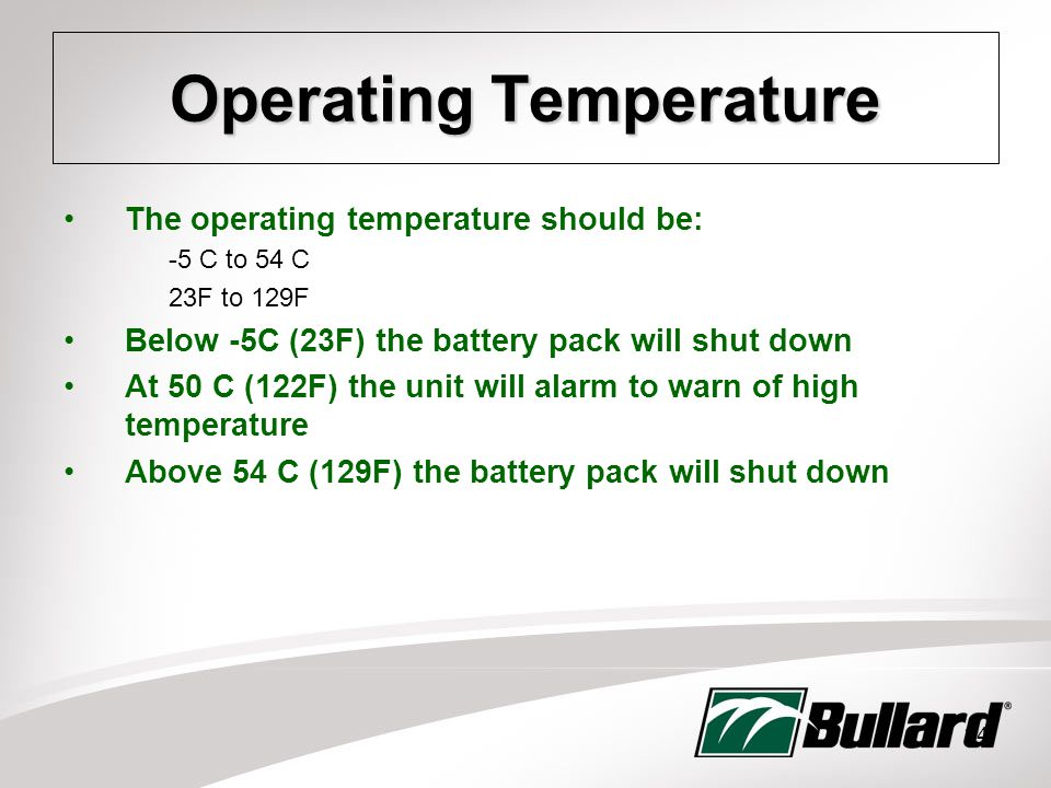 34 Operating Temperature The operating temperature should be: -5 C to 54 C 23F to 129F Below -5C (23F) the battery pack will shut down At 50 C (122F) the unit will alarm to warn of high temperature Above 54 C (129F) the battery pack will shut down