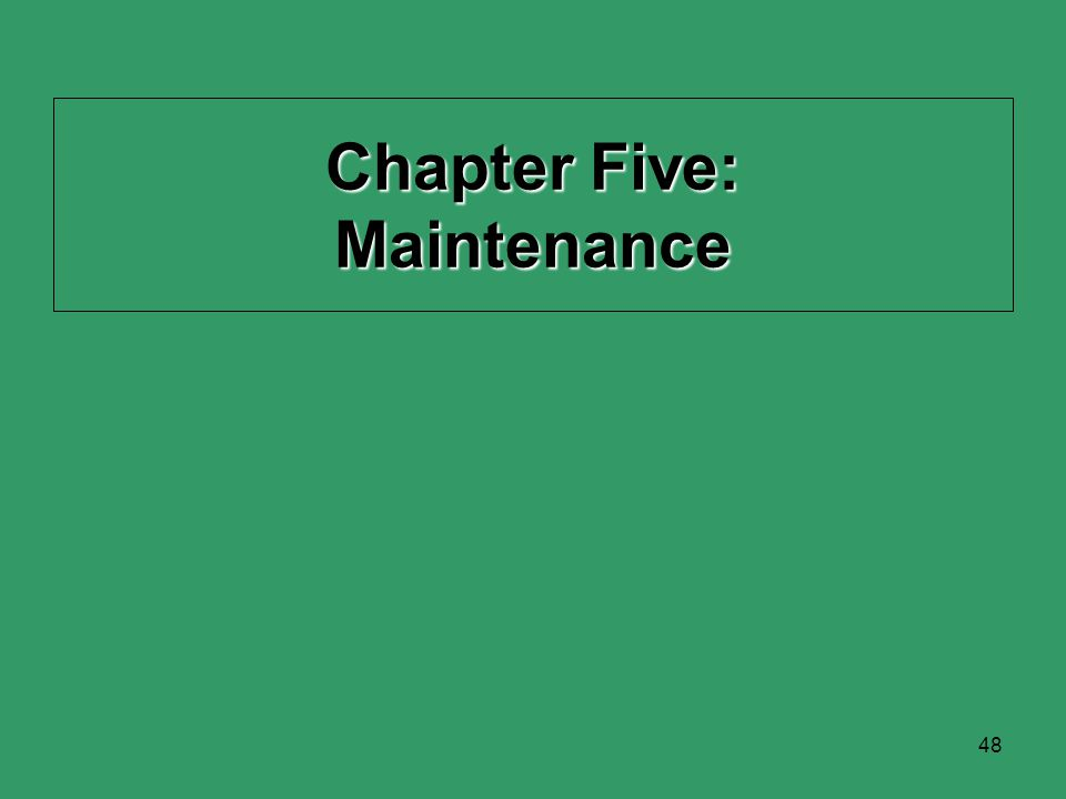 48 Chapter Five: Maintenance