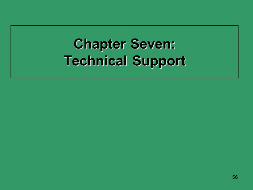 56 Chapter Seven: Technical Support