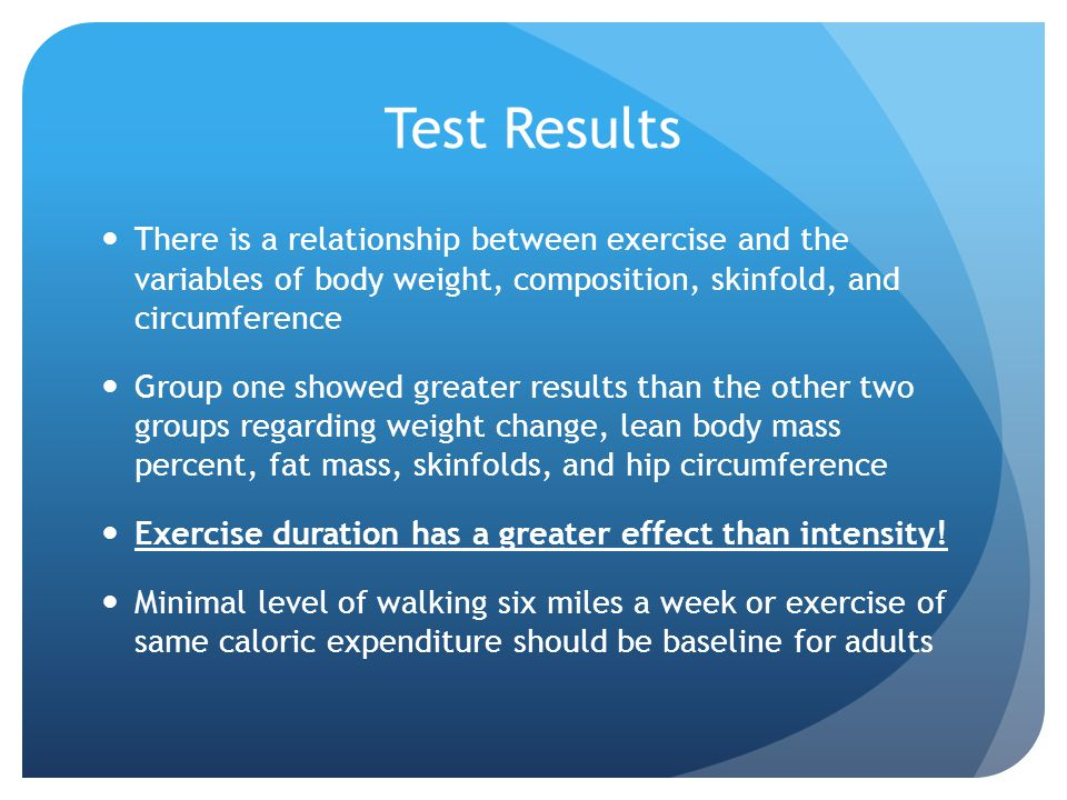 Test Results There is a relationship between exercise and the variables of body weight, composition, skinfold, and circumference Group one showed grea