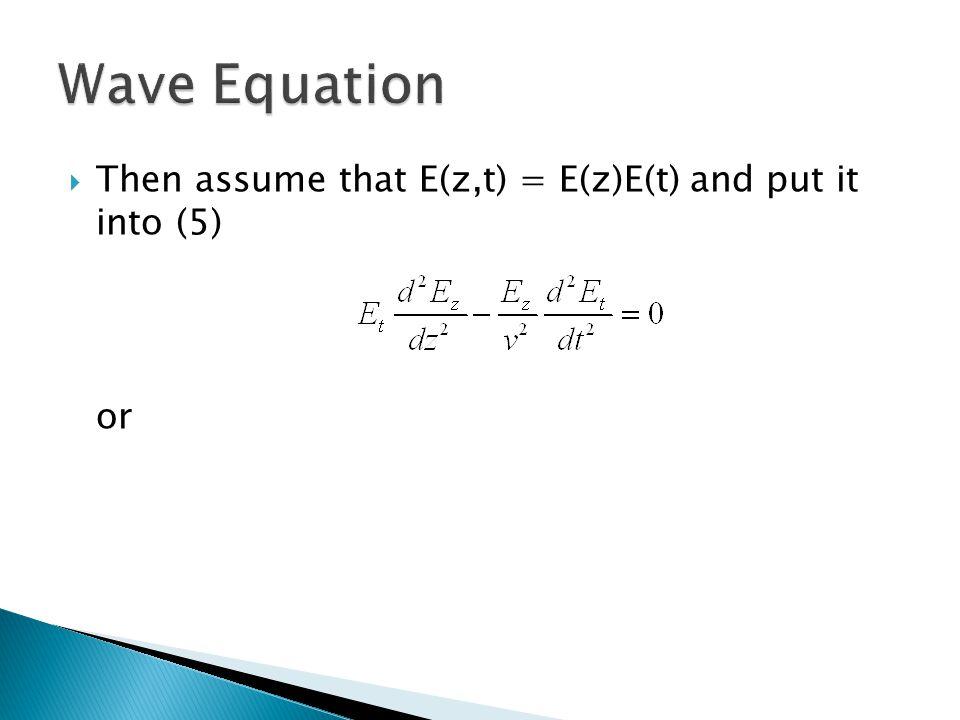  Then assume that E(z,t) = E(z)E(t) and put it into (5) or