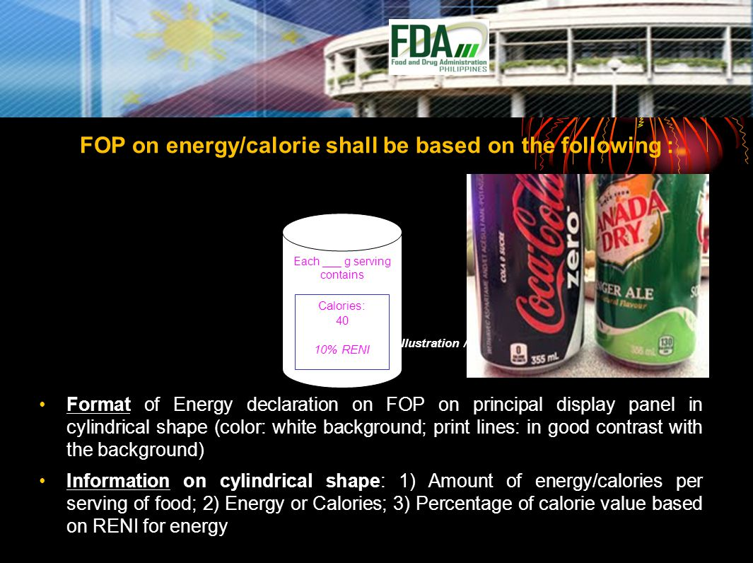Each ___ g serving contains FOP on energy/calorie shall be based on the following : illustration /sample Format of Energy declaration on FOP on principal display panel in cylindrical shape (color: white background; print lines: in good contrast with the background) Information on cylindrical shape: 1) Amount of energy/calories per serving of food; 2) Energy or Calories; 3) Percentage of calorie value based on RENI for energy Calories: 40 10% RENI