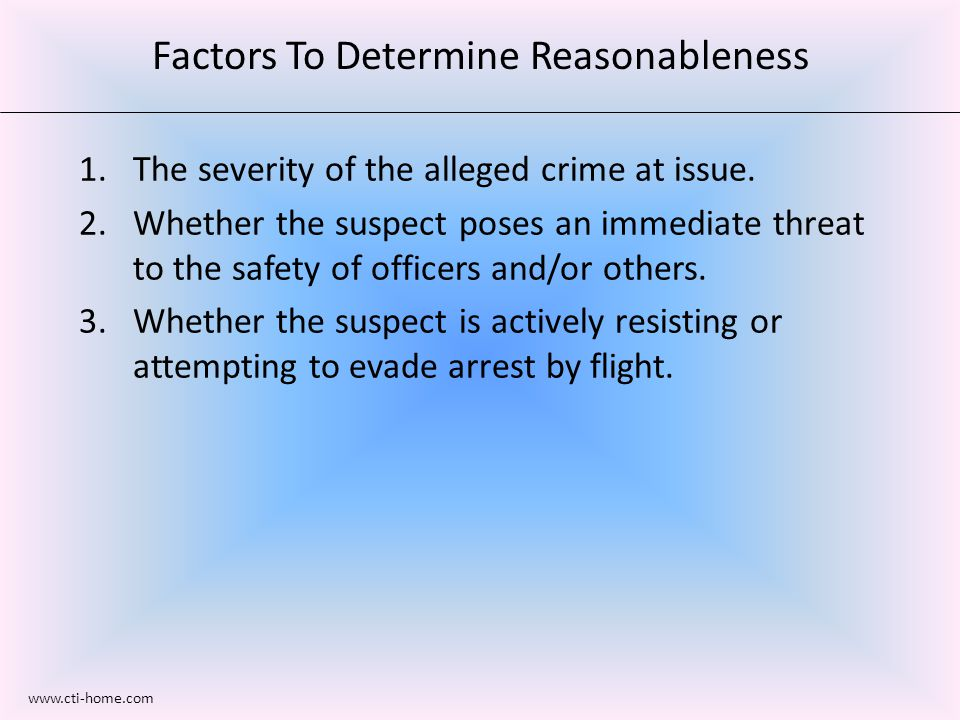 Factors To Determine Reasonableness 1.The severity of the alleged crime at issue.