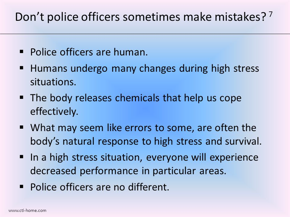  Police officers are human.  Humans undergo many changes during high stress situations.