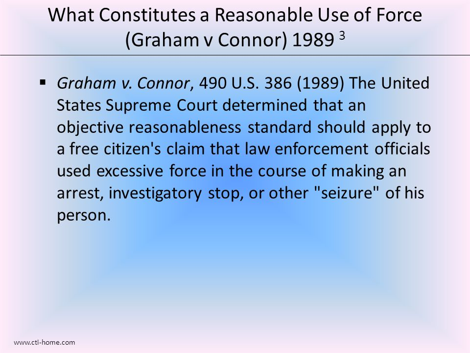 What Constitutes a Reasonable Use of Force (Graham v Connor) 1989 3  Graham v.