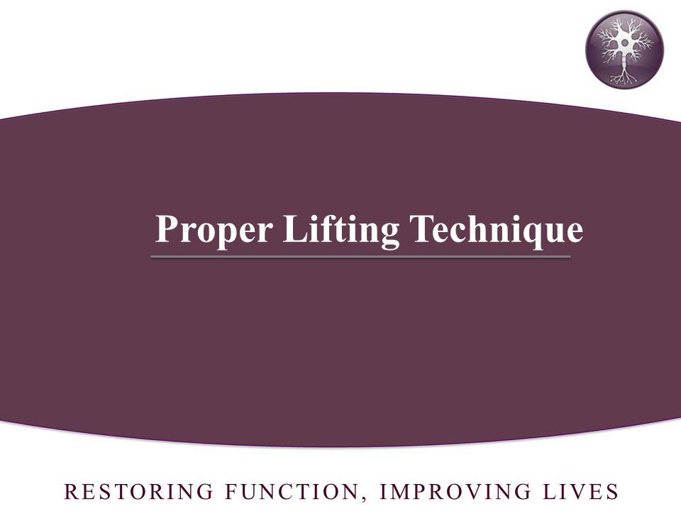 RESTORING FUNCTION, IMPROVING LIVES Proper Lifting Technique