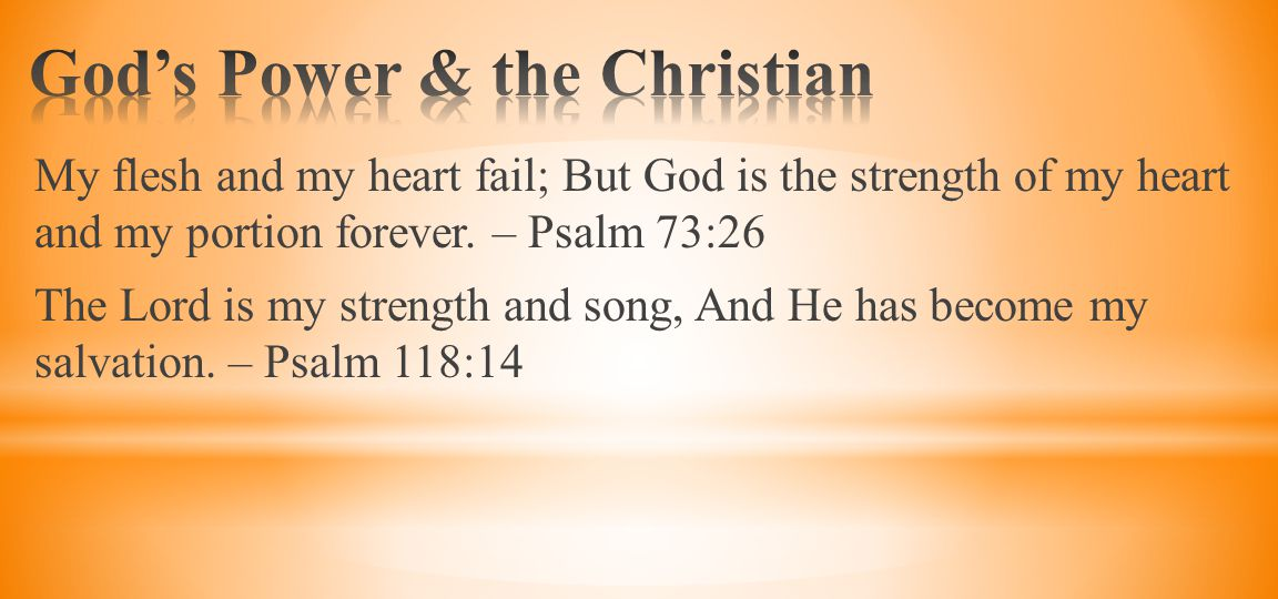 My flesh and my heart fail; But God is the strength of my heart and my portion forever.