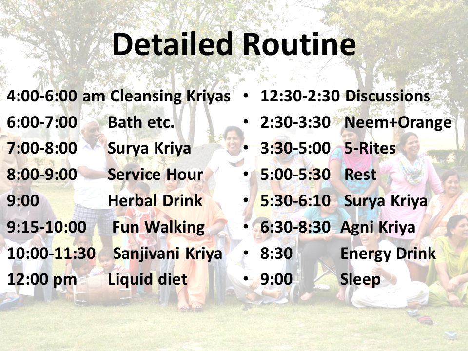 Detailed Routine 4:00-6:00 am Cleansing Kriyas 6:00-7:00 Bath etc.