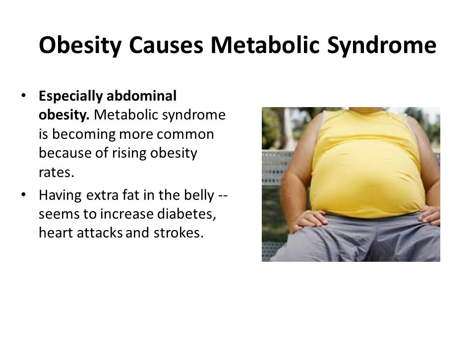 Obesity Causes Metabolic Syndrome Especially abdominal obesity. Metabolic syndrome is becoming more common because of rising obesity rates. Having ext