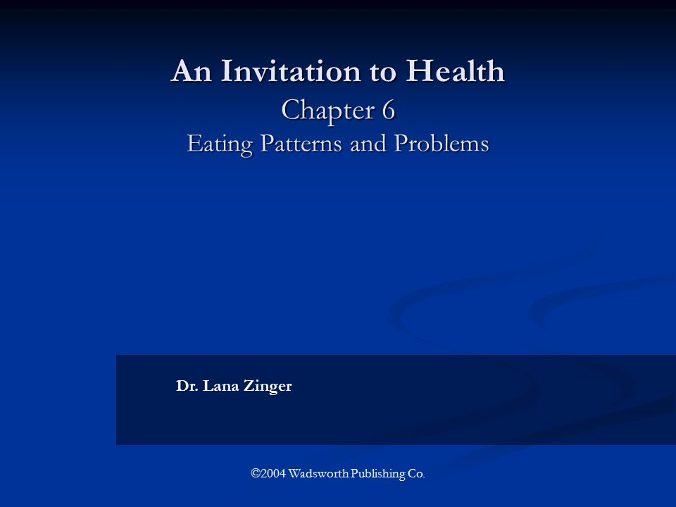 An Invitation to Health Chapter 6 Eating Patterns and Problems Dr.
