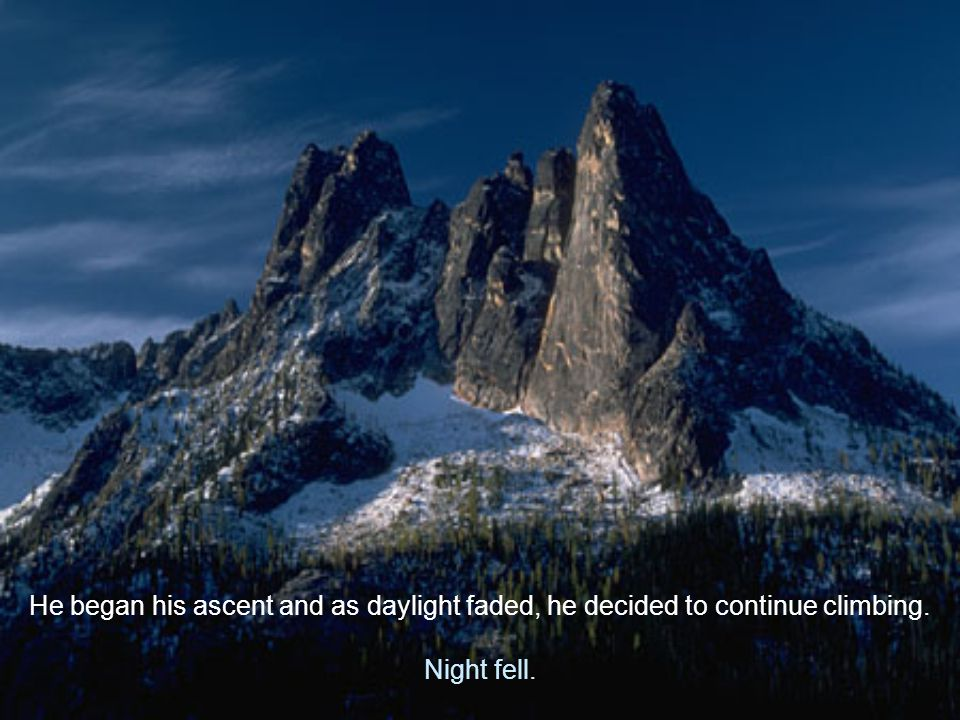 The Doubt Brought the End This is the story of a cliffhanger who was determined to reach the summit of a high mountain.