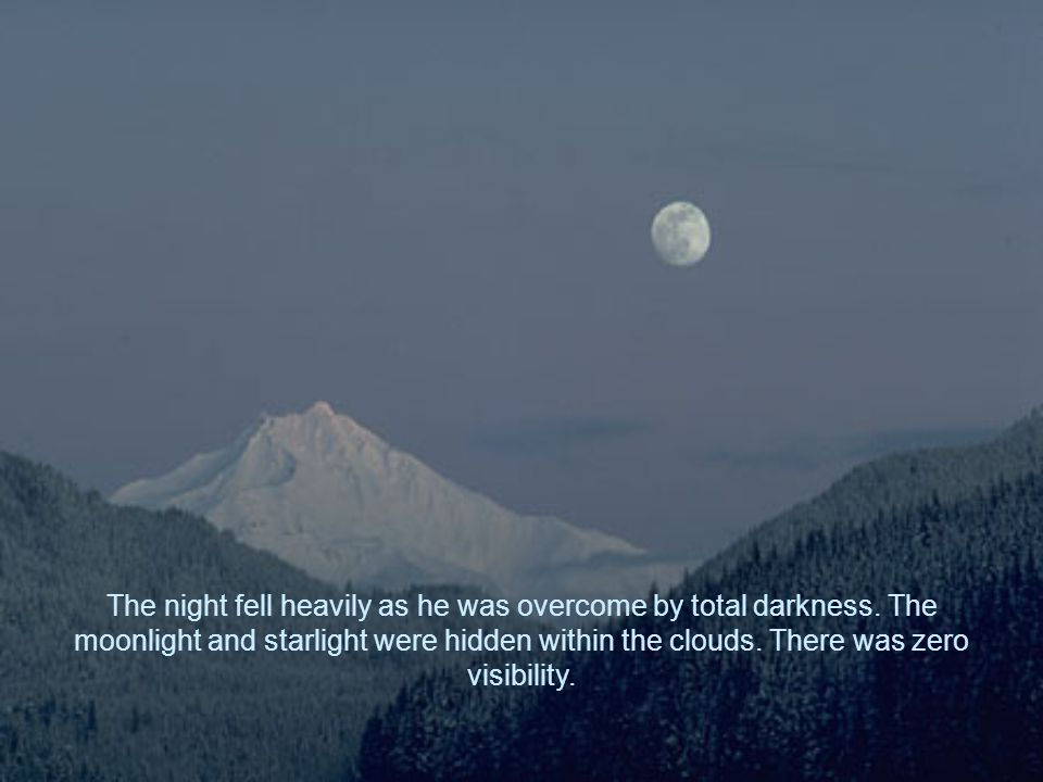 He began his ascent and as daylight faded, he decided to continue climbing. Night fell.