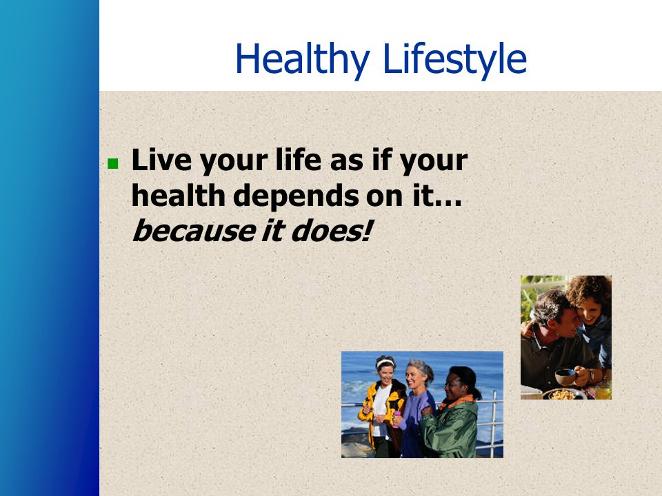 Healthy Lifestyle Live your life as if your health depends on it… because it does!