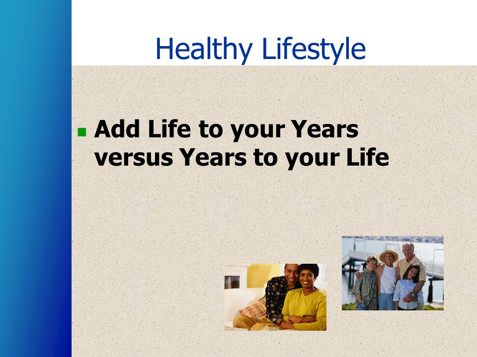 Healthy Lifestyle Add Life to your Years versus Years to your Life