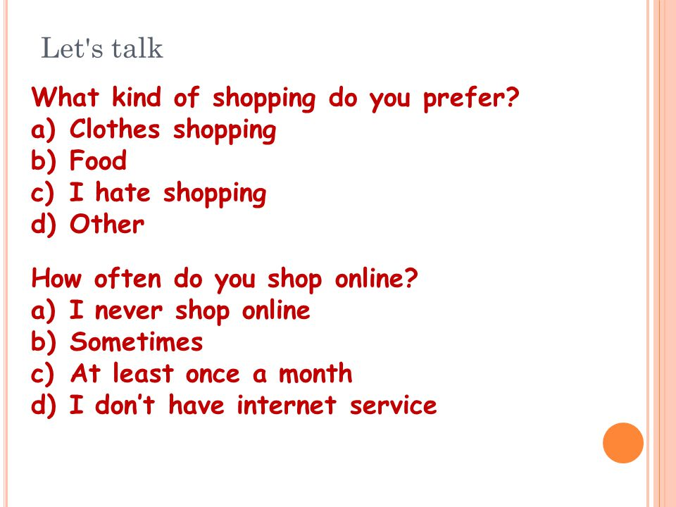 Let s talk What kind of shopping do you prefer.