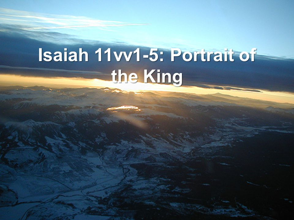 Isaiah 11vv1-5: Portrait of the King