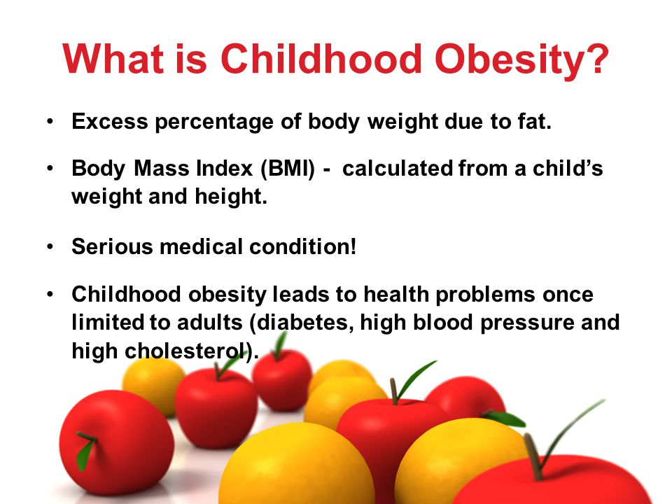 What is Childhood Obesity. Excess percentage of body weight due to fat.