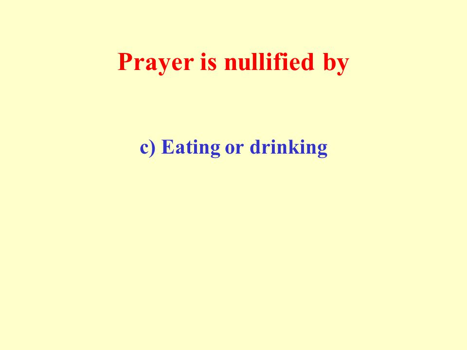 Prayer is nullified by c) Eating or drinking