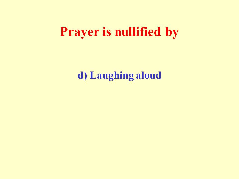Prayer is nullified by d) Laughing aloud