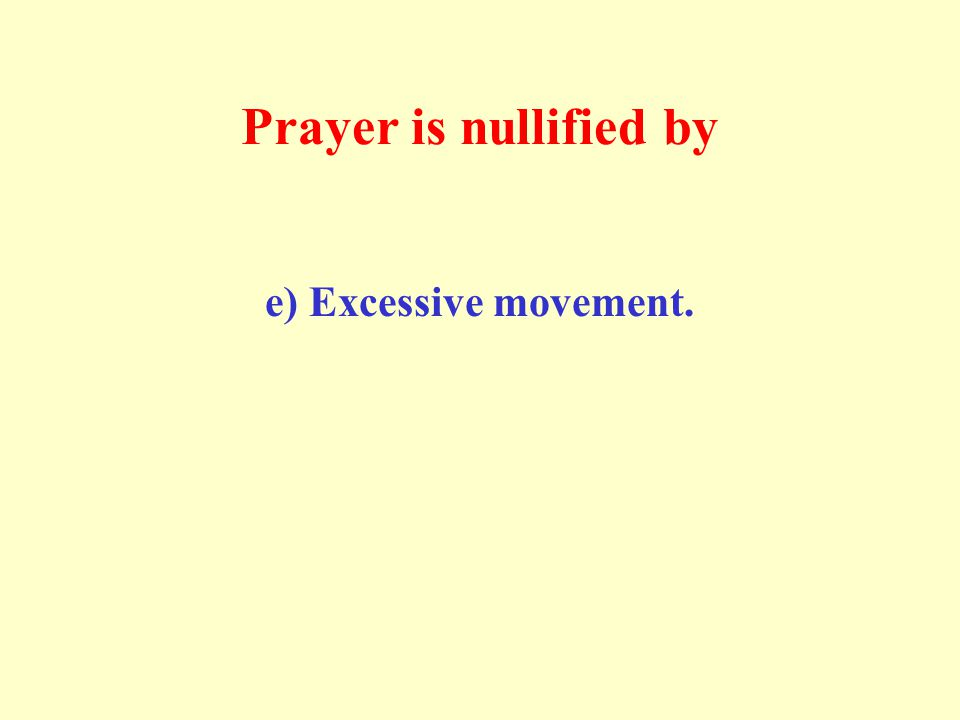 Prayer is nullified by e) Excessive movement.
