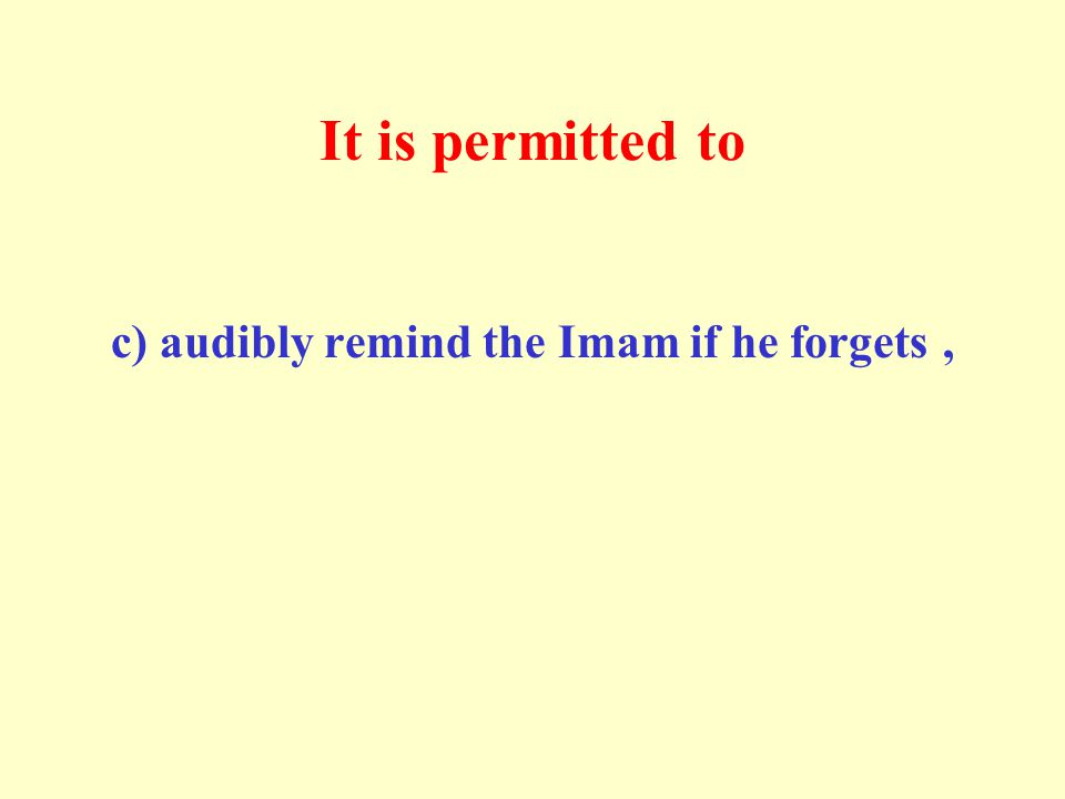 It is permitted to c) audibly remind the Imam if he forgets,