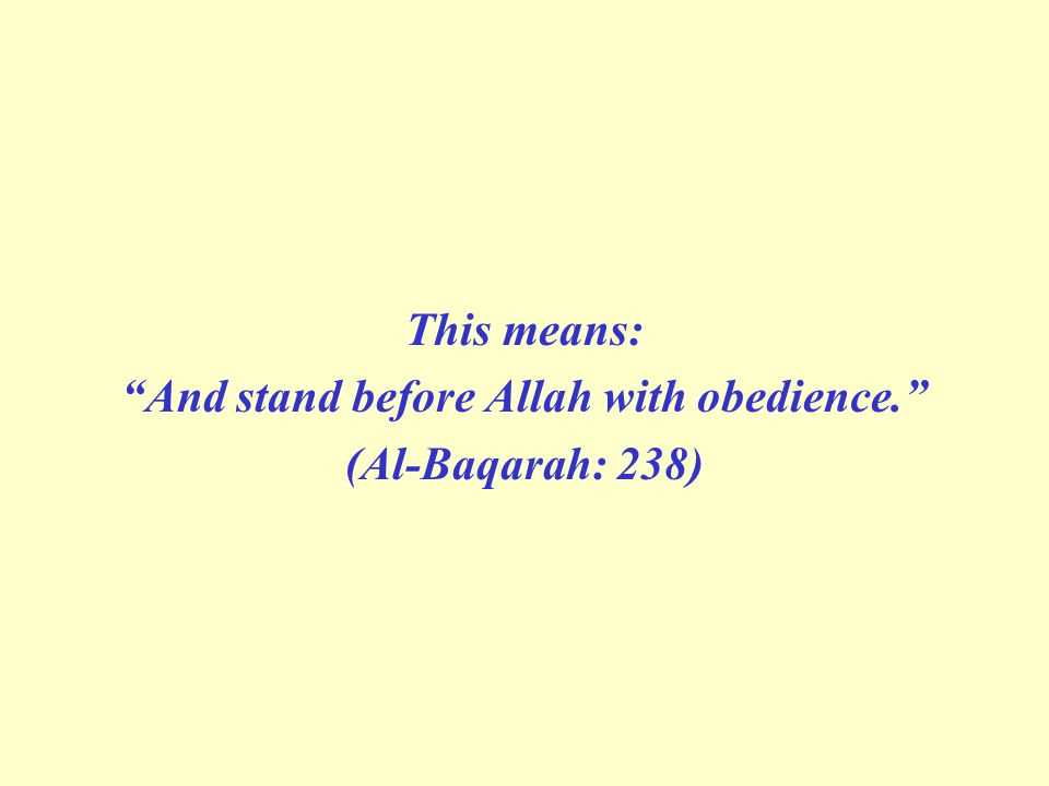 "This means: ""And stand before Allah with obedience."" (Al-Baqarah: 238)"
