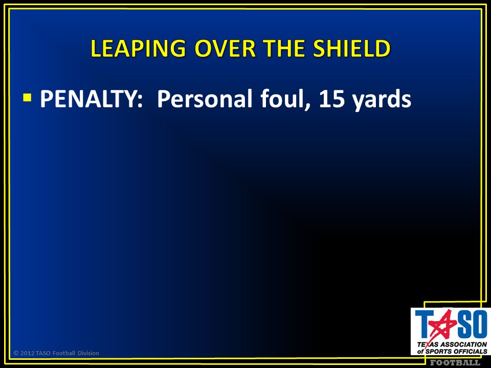 FOOTBALL  PENALTY: Personal foul, 15 yards © 2012 TASO Football Division