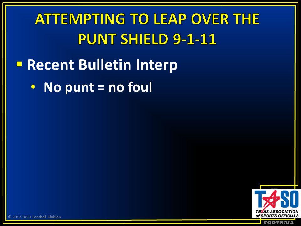 FOOTBALL  Recent Bulletin Interp No punt = no foul © 2012 TASO Football Division