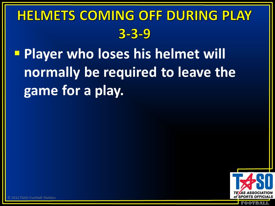 FOOTBALL  Player who loses his helmet will normally be required to leave the game for a play.