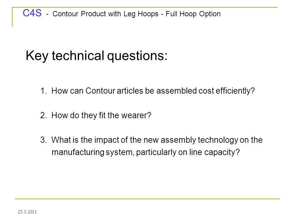 C4S - Contour Product with Leg Hoops - Full Hoop Option 25.5.2011 Key technical questions: 1.How can Contour articles be assembled cost efficiently? 2