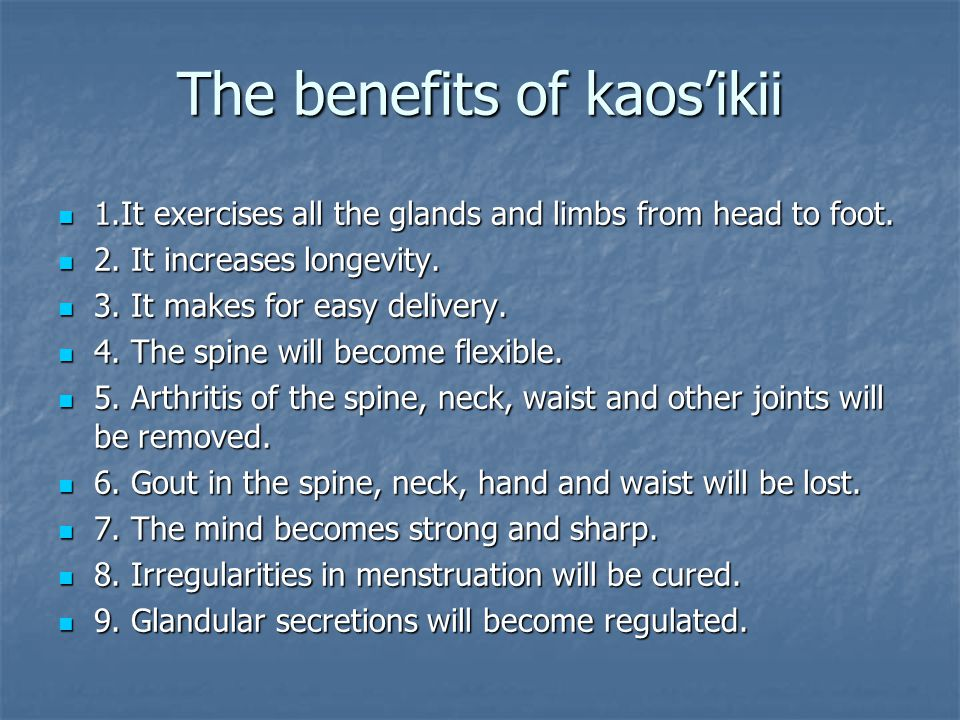 The benefits of kaos'ikii 1.It exercises all the glands and limbs from head to foot.