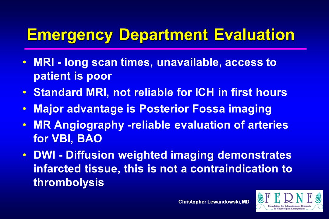 Christopher Lewandowski, MD Emergency Department Evaluation MRI - long scan times, unavailable, access to patient is poor Standard MRI, not reliable f