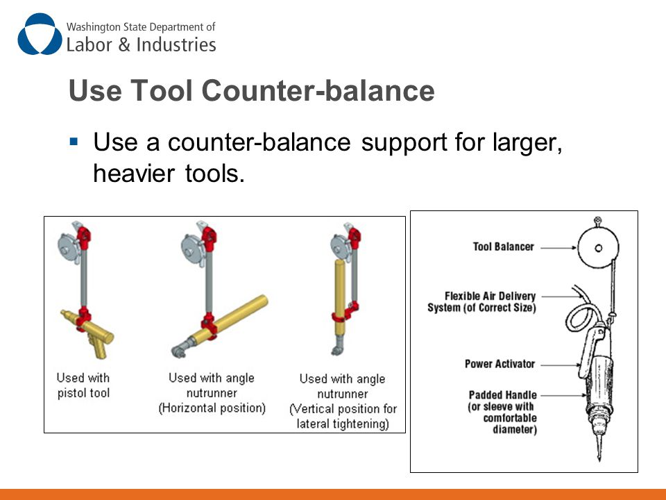 Use Tool Counter-balance  Use a counter-balance support for larger, heavier tools.