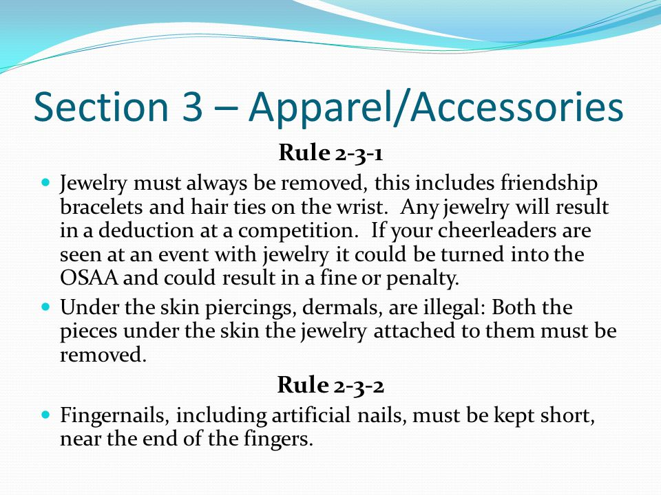 Section 3 – Apparel/Accessories Rule 2-3-1 Jewelry must always be removed, this includes friendship bracelets and hair ties on the wrist.