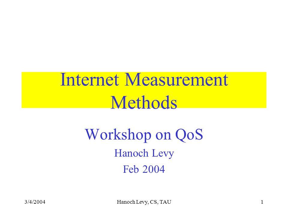 3/4/2004Hanoch Levy, CS, TAU1 Internet Measurement Methods Workshop on QoS Hanoch Levy Feb 2004