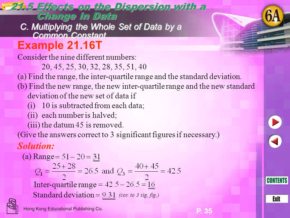 P. 35 Example 21.16T Consider the nine different numbers: 20, 45, 25, 30, 32, 28, 35, 51, 40 (a) Find the range, the inter-quartile range and the stan