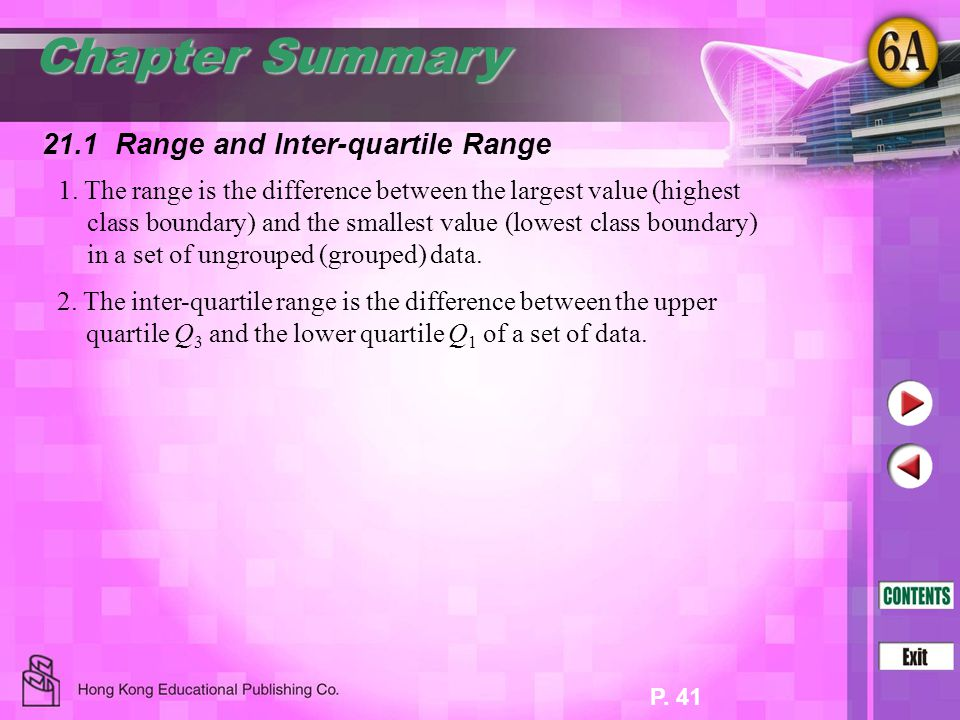P. 41 21.1 Range and Inter-quartile Range 1. The range is the difference between the largest value (highest class boundary) and the smallest value (lo