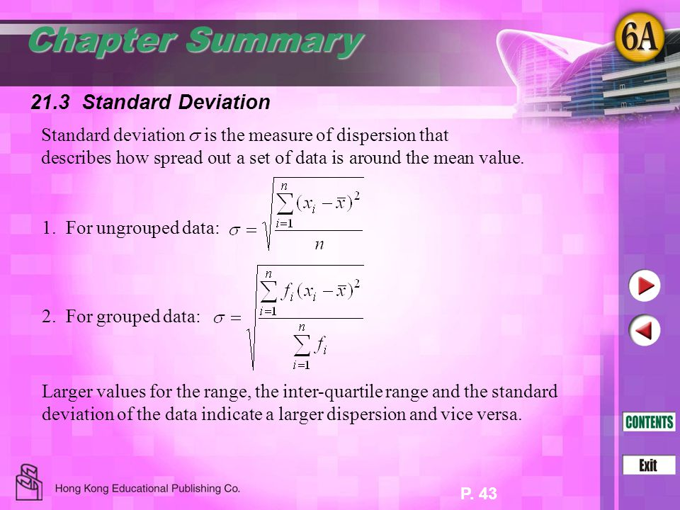 P. 43 Standard deviation  is the measure of dispersion that describes how spread out a set of data is around the mean value. Chapter Summary 21.3 Sta
