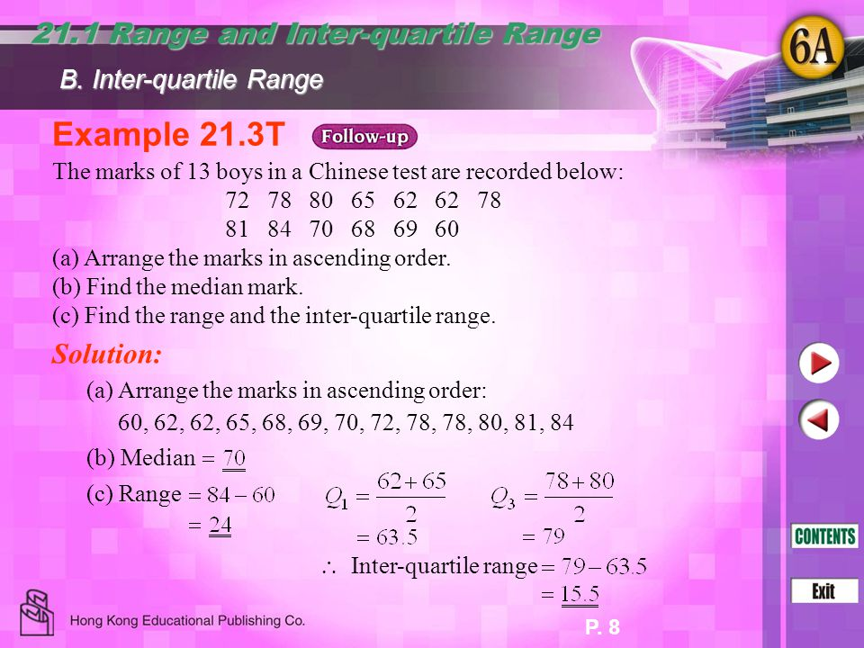P. 8 Example 21.3T The marks of 13 boys in a Chinese test are recorded below: 72 78 80 65 62 62 78 81 84 70 68 69 60 (a) Arrange the marks in ascendin