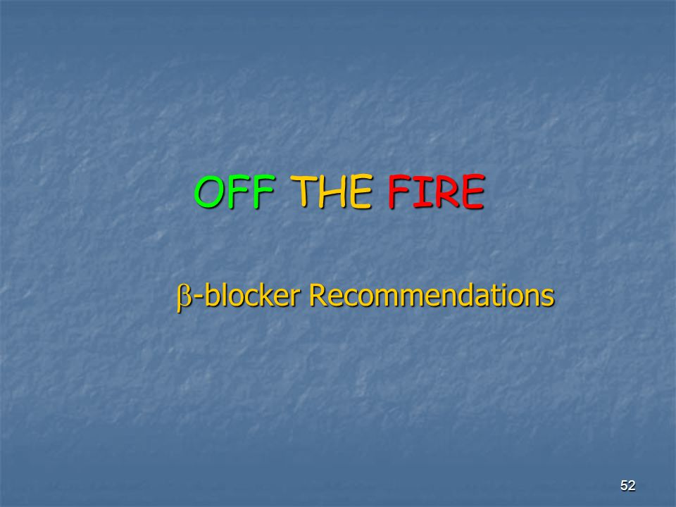 52  -blocker Recommendations OFF THE FIRE
